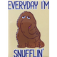 Every Day I'm Snufflin'