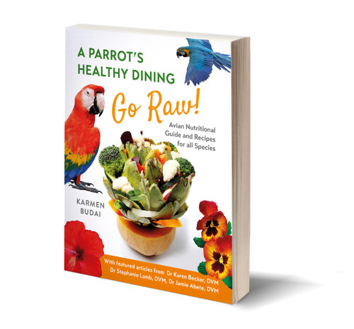NEW! - A Parrot's Healthy Dining - Go Raw! Avian Nutritional Guide and Recipes for All Species