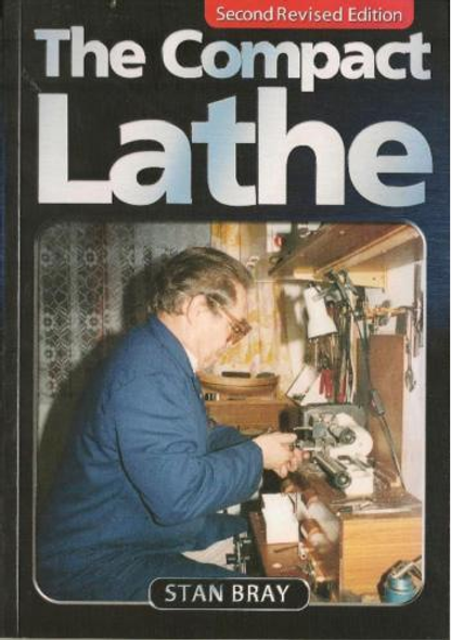 The Compact Lathe - Second Edition by Stan Bray 185 pages
