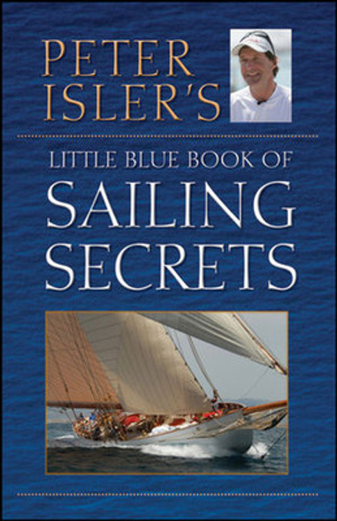 Peter Isler's Little Blue Book of Sailing Secrets - Signed by the Author