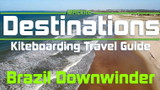 Kiteboarding Travel Guide: Brazil Downwinder Surfin Sem Fin- Destinations EP 11