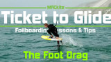 Hydrofoiling:  Foot Drag  on your Hydrofoil - Ticket to Glide Ep 06