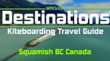Kiteboarding Travel Guide: Squamish BC Canada - Destinations EP 04