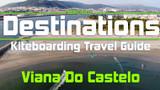 Kiteboarding Travel Guide: Viana do Castelo, Portugal- Destinations EP 14