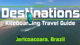 Kiteboarding Travel Guide: Jericoacoara, Brazil - Destinations EP 12