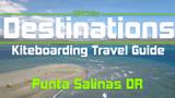 Kiteboarding Travel Guide: Punta Salinas, DR - Destinations EP 07