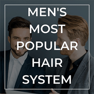 Most Popular Men's Hair Systems Found in the Hair Replacement Industry