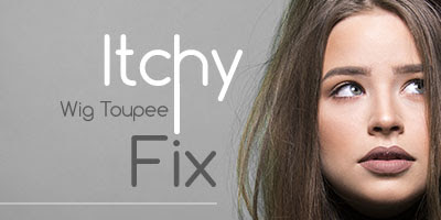 5 reasons your wig or toupee is itchy and how to fix it