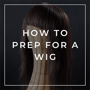 How to prep for a wig before attachment