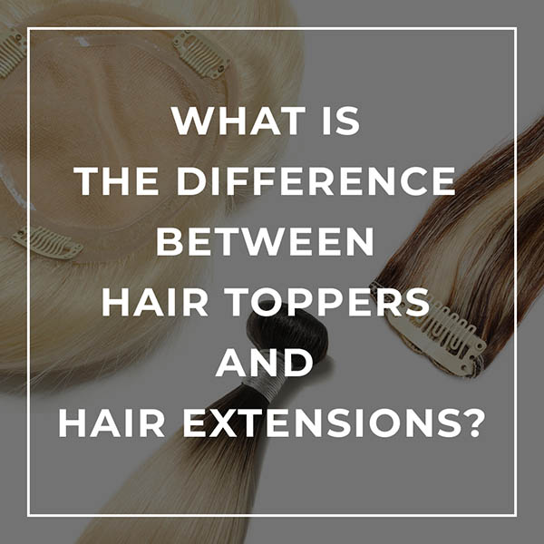 What is The Difference Between Hair Toppers and Hair Extensions?