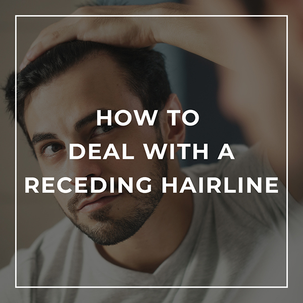 How to Deal with a Receding Hairline