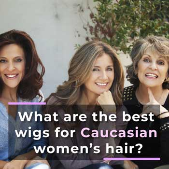 What are the best wigs for Caucasian women's hair?