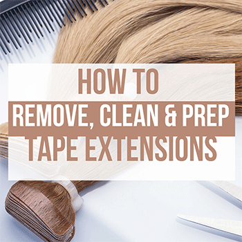 How to Remove, Clean & Prep Tape Extensions?