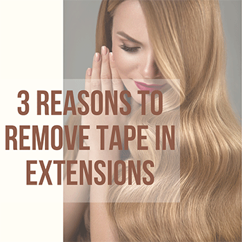 3 Reasons To Remove Tape in Extensions