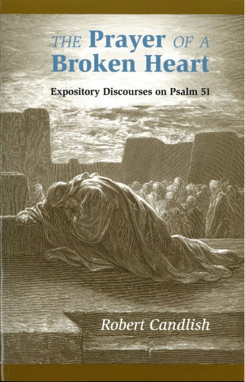 The Prayer of a Broken Heart: Expository Discourse on Psalm 51 (Candlish)