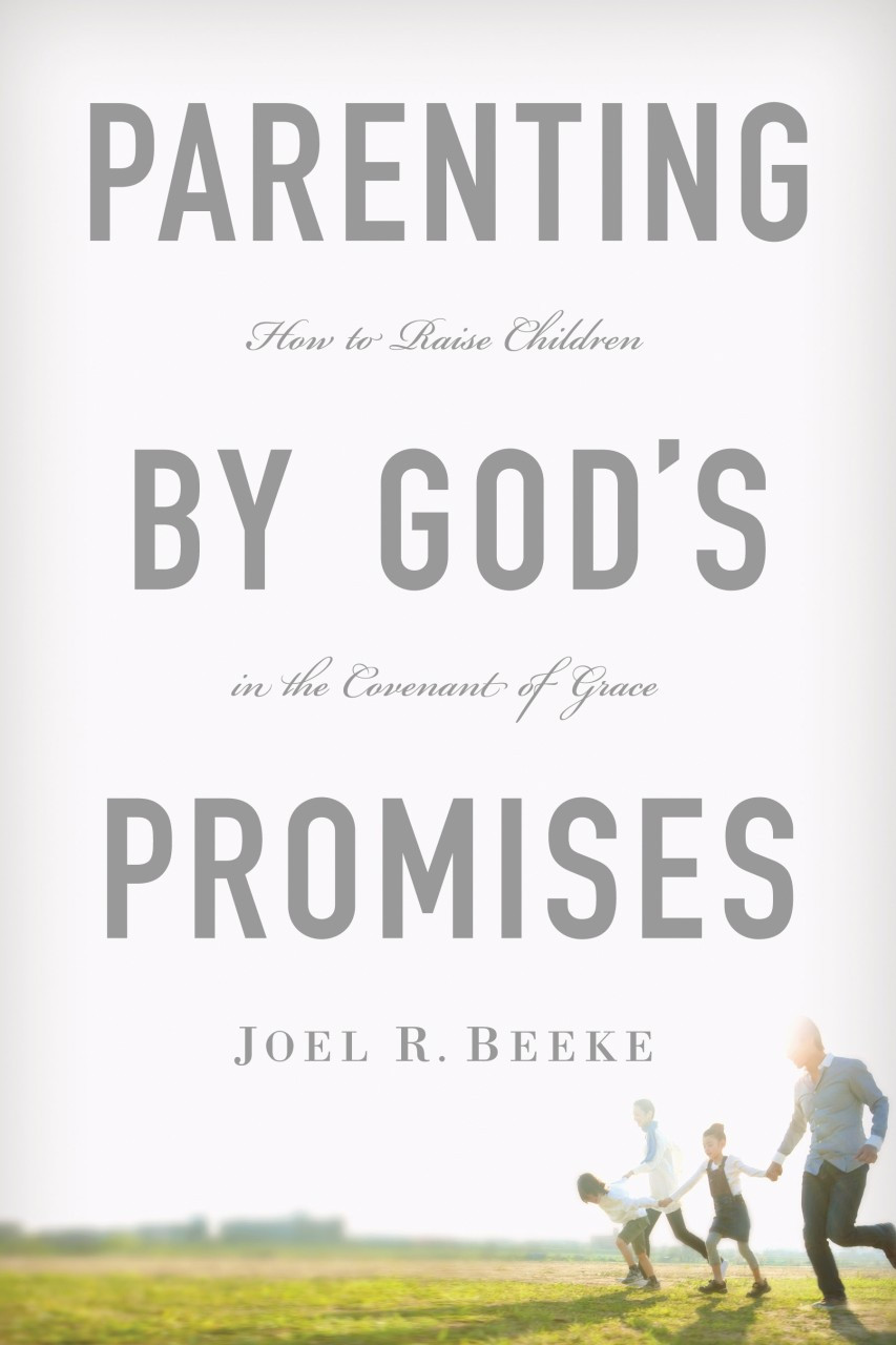 Parenting by God's Promises: How to Raise Children in the Covenant of Grace  (Beeke)