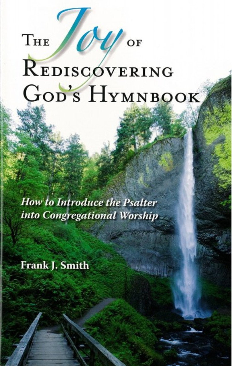 The Joy of Rediscovering God's Hymnbook: How to Introduce the Psalter into  Congregational Worship (Smith)