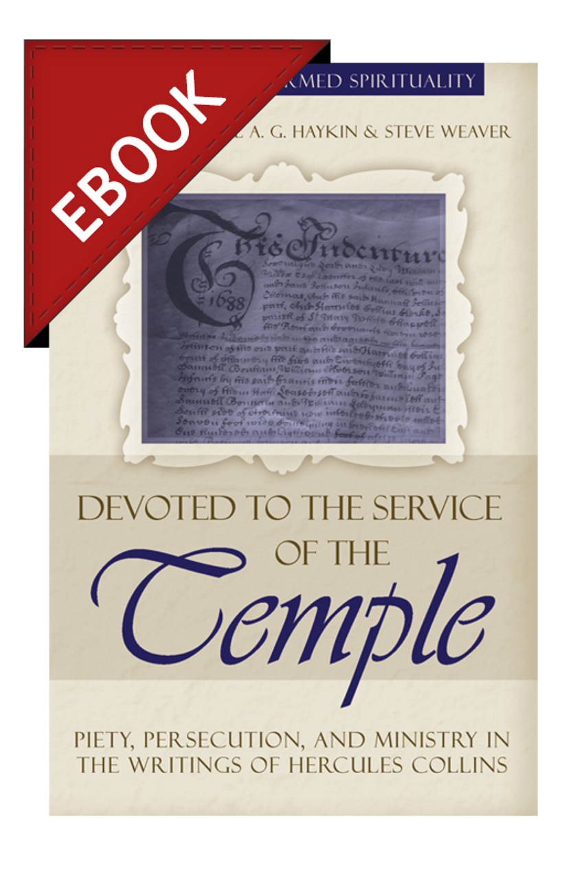 Devoted To The Service Of The Temple Piety Persecution And Ministry In The Writings Of Hercules Collins Profiles In Reformed Spirituality Ebook Haykin Weaver Eds Reformation Heritage Books