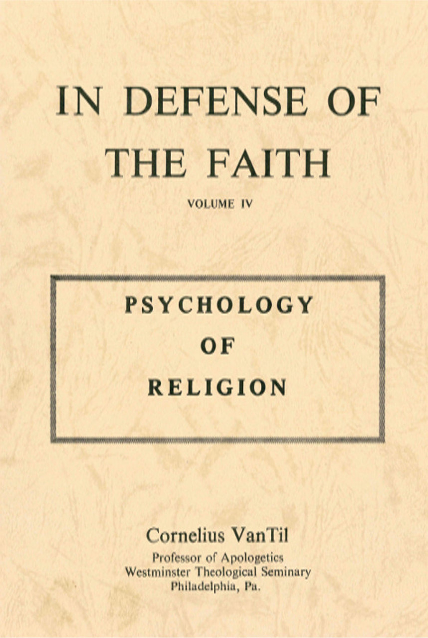 In Defense of the Faith Vol  IV: Psychology of Religion (Van Til)  (Westminster Discount)