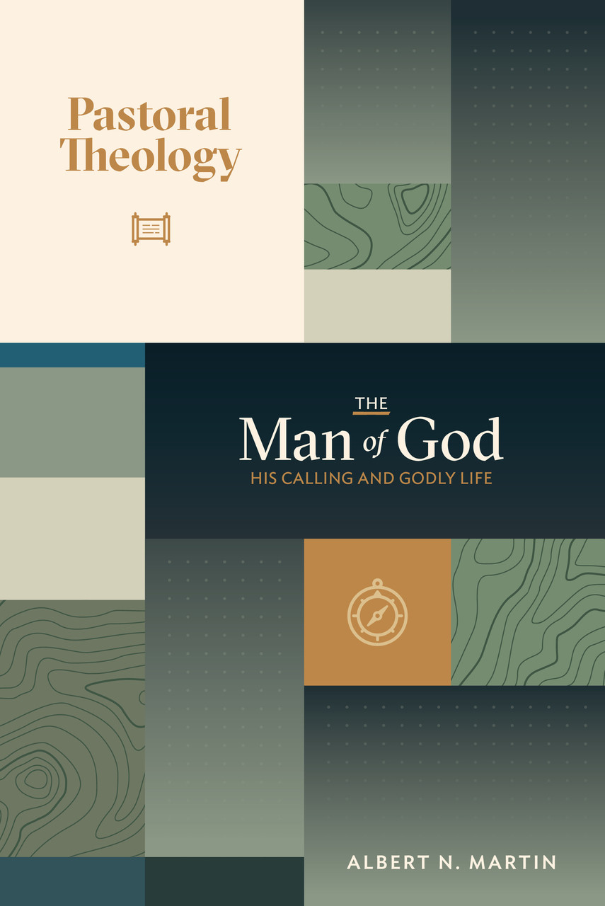 Pastoral Theology, Vol  1 - The Man of God: His Calling and Godly Life  (Martin)