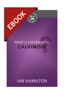 What is Experiential Calvinism? - Cultivating Biblical
