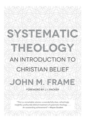Systematic Theology An Introduction To Christian Belief Frame