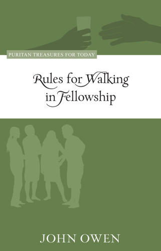 Rules for Walking in Fellowship - Puritan Treasures for Today (Owen)