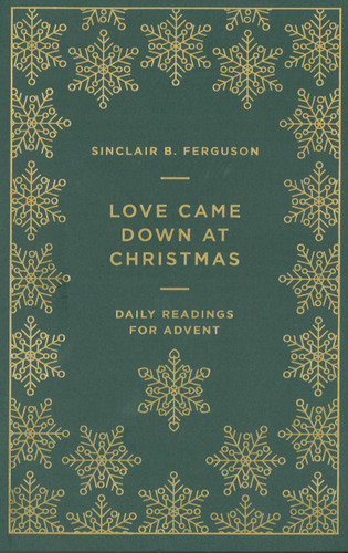 Love Came Down at Christmas: Daily Readings for Advent (Ferguson)