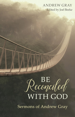 Be Reconciled with God: Sermons of Andrew Gray (Gray)