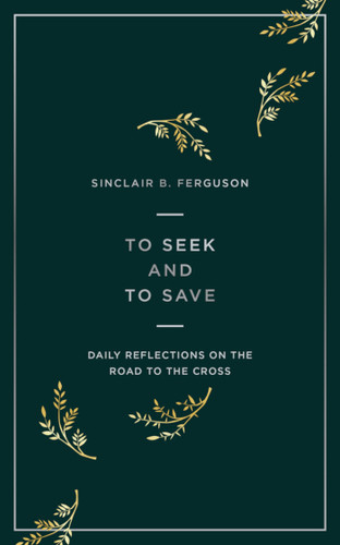 To Seek and To Save: Daily Reflections on the Road to the Cross (Ferguson)