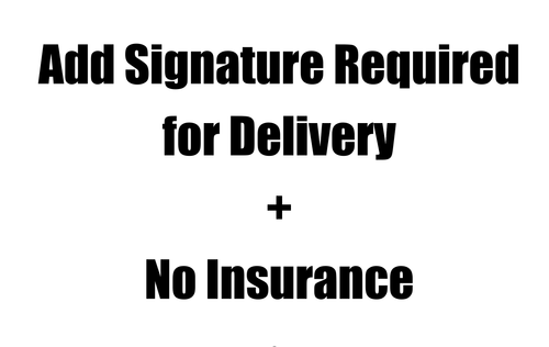 Add Signature Required for Delivery + No Insurance