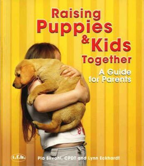 Raising Puppies and Kids Together : A Guide for Parents