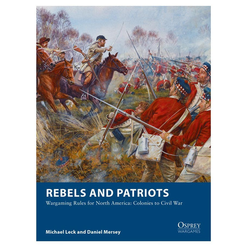 Miscellanous RPGs: Rebels and Patriots: Wargaming Rules for North America - Colonies to Civil War