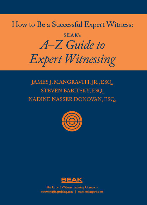 How to Be a Successful Expert Witness:  SEAK's A-Z Guide to Expert Witnessing