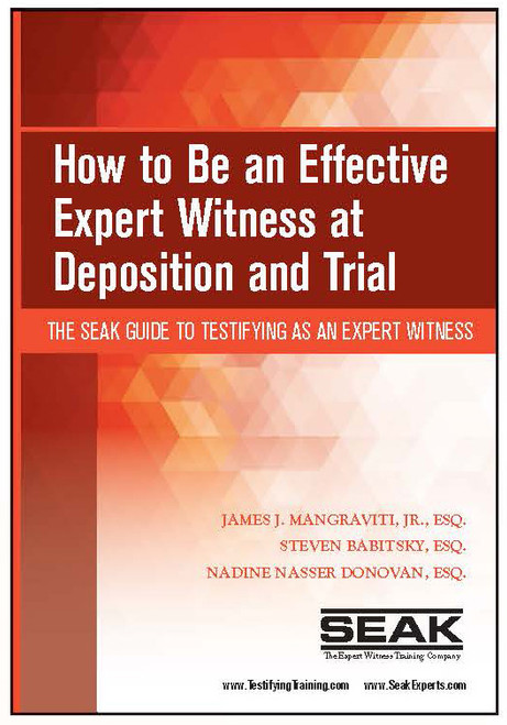 How to Be an Effective Expert Witness at Deposition and Trial: The SEAK Guide to Testifying as an Expert Witness