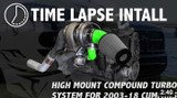 TIME LAPSE INSTALL - HIGH MOUNT COMPOUND TURBO SYSTEM