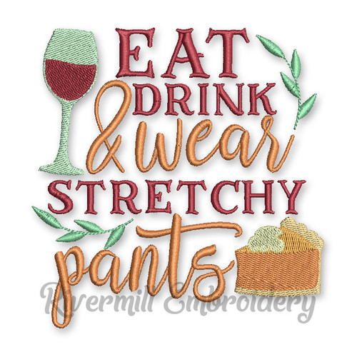 Eat Drink & Wear Stretchy Pants Thanksgiving Machine Embroidery Design