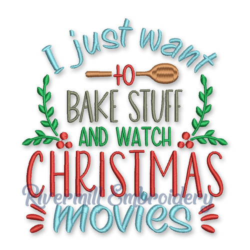 I Just Want To Bake Stuff And Watch Christmas Movies Machine Embroidery Design