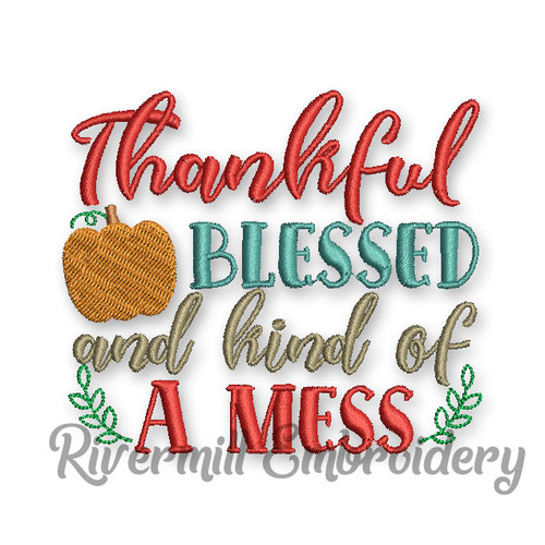 Thankful Blessed and Kind Of A Mess Machine Embroidery Design