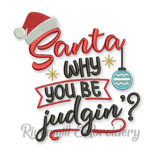 Santa Why You Be Judgin Christmas Machine Embroidery Design