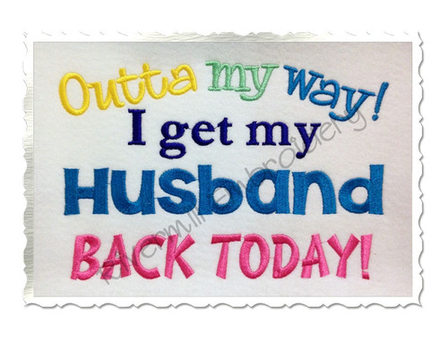 Outta My Way I Get My Husband Back Today Machine Embroidery Design