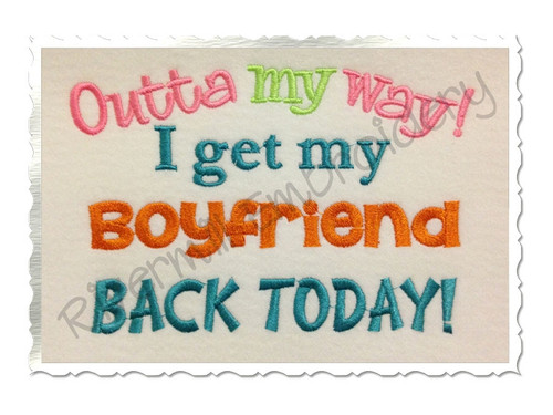 Outta My Way I Get My Boyfriend Back Today Machine Embroidery Design