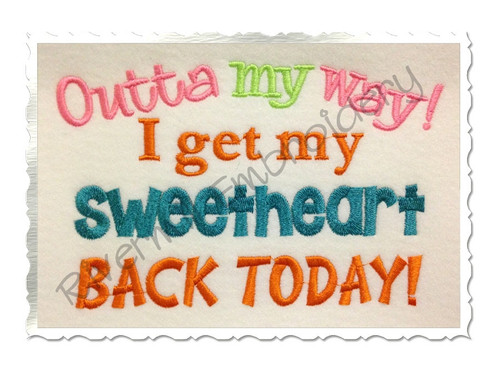 Outta My Way I Get My Sweetheart Back Today Machine Embroidery Design