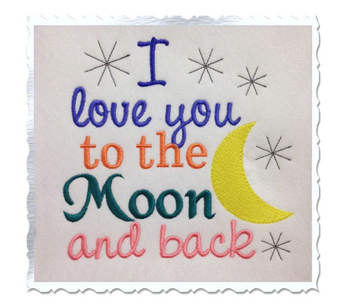 I Love You To The Moon And Back Machine Embroidery Design