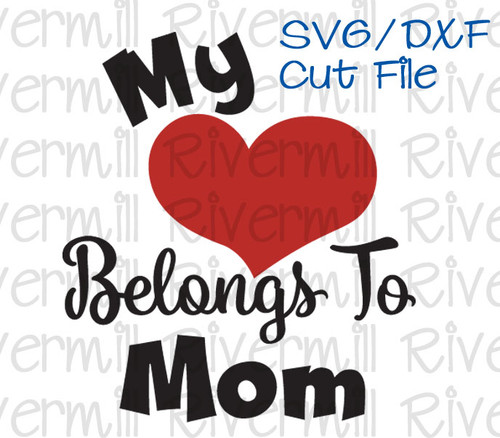 SVG DXF My Heart Belongs To Mom Cut File