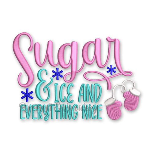 Sugar & Ice & Everything Nice Machine Embroidery Design