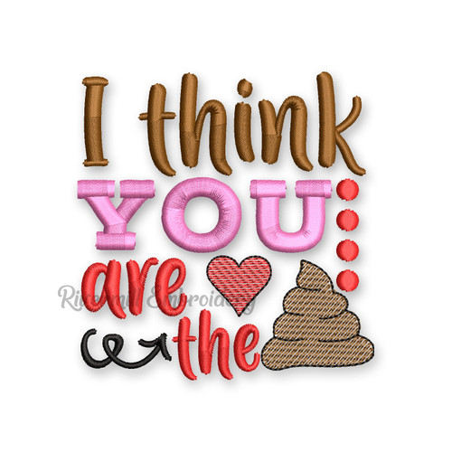 I Think You Are The Sh*t Valentine's Day Toilet Paper Machine Embroidery Design