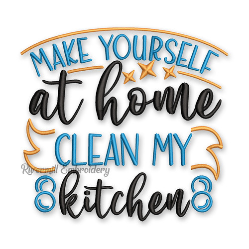 Make Yourself At Home Clean My Kitchen Machine Embroidery Design