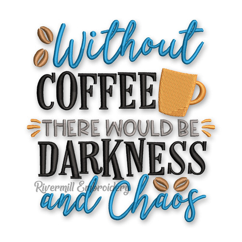 Without Coffee There Would Be Darkness and Chaos Machine Embroidery Design