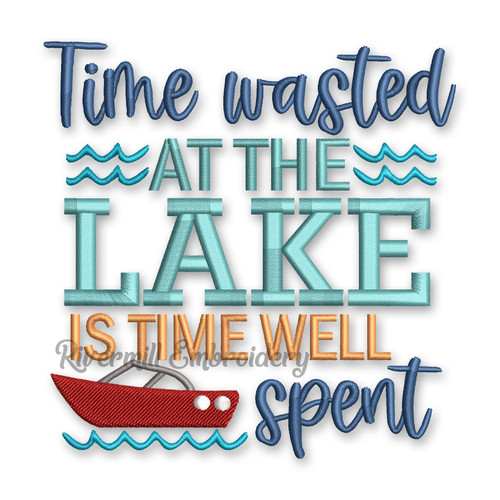 Time Wasted At The Lake Is Time Well Spent Machine Embroidery Design